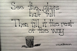 """See the glass half full…"""""""
