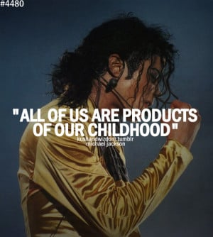 All of us are products of our childhood.