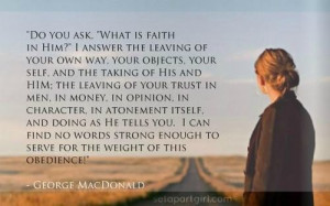 What is faith in Him…? - George MacDonald setapartgirl.com