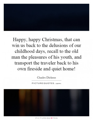 Christmas, that can win us back to the delusions of our childhood days ...