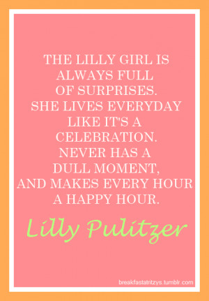 hope we all remember Ms. Lilly Pulitzer, a pretty kick-butt woman ...