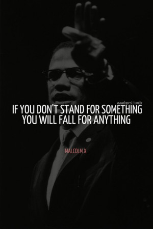 Malcolm x quotes sayings stand for something