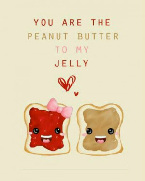 Peanut butter to my jelly. :)