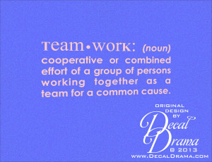 Decal - Team worK: (noun) cooperative or combined effort of a group ...
