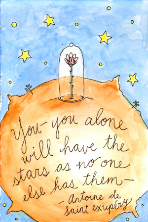 "... else has them-"" Antoine de Saint-Exupéry (from The Little Prince"
