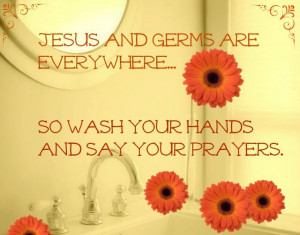 Creative Country Saying ~ Inspirational Quote ~ Jesus and Germs are ...