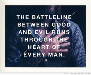 The battleline between good and evil runs through the heart of every ...