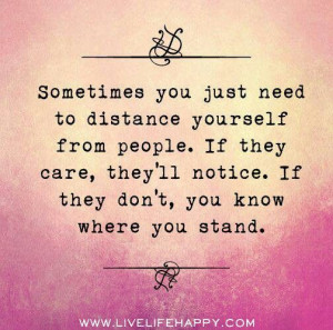 Distance yourself from people.