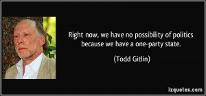 Right now, we have no possibility of politics because we have a one ...