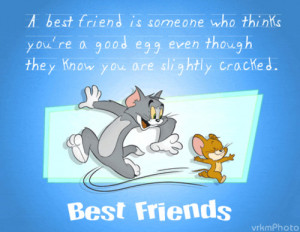 Tom and Jerry... true friends ever..