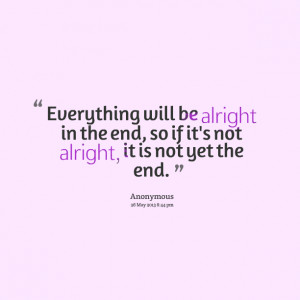 Quotes Picture: everything will be alright in the end, so if it's not ...