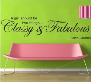 girl should always be 2 things-classy and fabulous-Coco Chanel