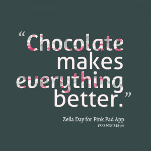 Quotes Picture: chocolate makes everything better