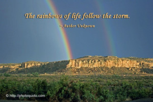 The rainbows of life follow the storm.
