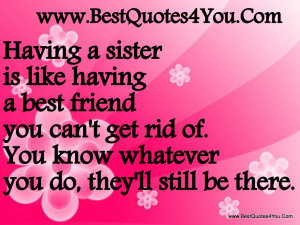 Having A Sister Is Like Having A Best Friends You Can't Get Rid Of