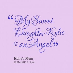 Quotes Picture: my sweet daughter kylie is an angel