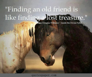 Finding an old friend is like finding a lost treasure.