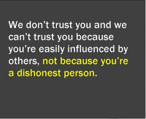 We Don't Trust You And We Can't Trust You Because You're Easily ...