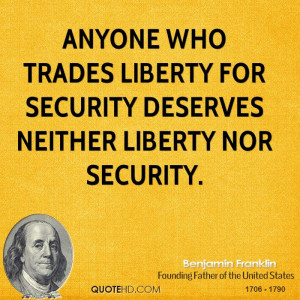 ... who trades liberty for security deserves neither liberty nor security