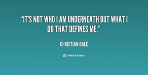 It's not who I am underneath but what I do that defines me.""