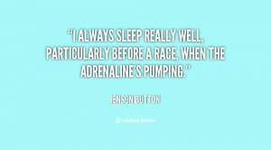 always sleep really well, particularly before a race, when the ...