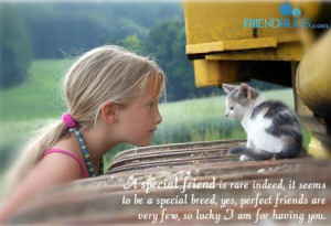 ... special breed yes perfect friends are very few so lucky i am for