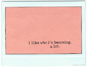 like who i'm becoming. A lot.