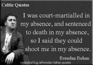 Brendan Behan could be outrageously funny when drunk