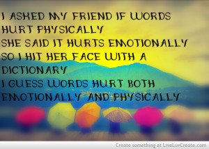 Words Hurt Both Emotionally And Physically
