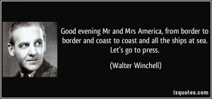 ... coast and all the ships at sea. Let's go to press. - Walter Winchell