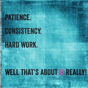 Patience, hard work, & consistency...