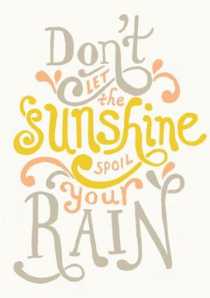 dont_let_the_sunshine_spoil_your_rain_quote