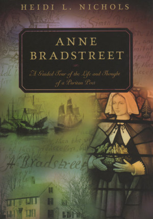 Anne Bradstreet Quotes Nichols, heidi l. anne bradstreeta guded tour ...