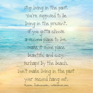 ... In The Past.You're Supposed to be living in The Present ~ Life Quote