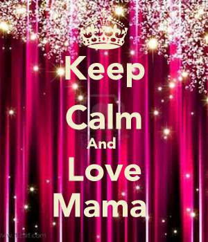 Mama Love You Keep Calm And