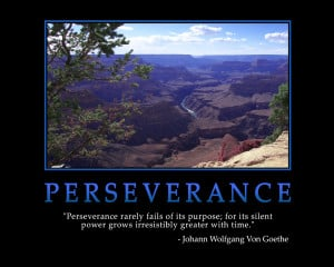 Perseverance rarely fails of its purpose; for its silent power grows ...