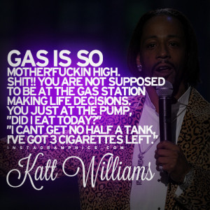 Gas Is So High Katt Williams Quote Graphic