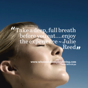 Quotes Picture: take a deep, full breath before you eatenjoy the ...