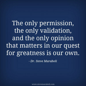 permission, the only validation, and the only opinion that matters ...