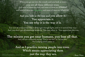 ... was a Ram-Dass quote I saw yesterday about turning people into trees