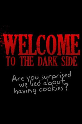 Come to the Dark Side & Welcome to the Dark Side