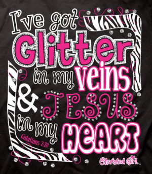 ... Girl T-Shirts I've got Glitter in my Veins and Jesus in my Heart - Tee