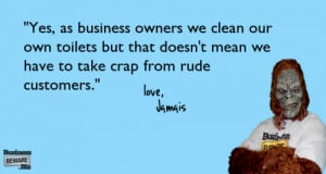 ... but that doesn't mean we have to take crap from rude customers