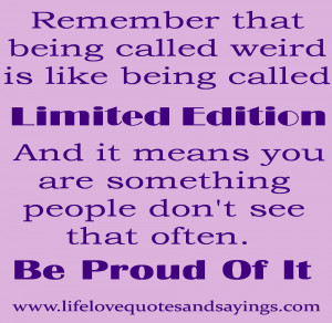 ... weird Is Like being called Limited Edition ~ Being In Love Quote