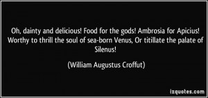 Oh, dainty and delicious! Food for the gods! Ambrosia for Apicius ...