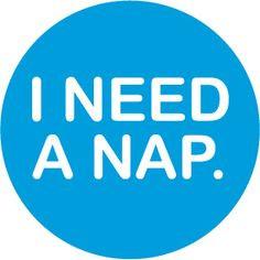 need a nap. More