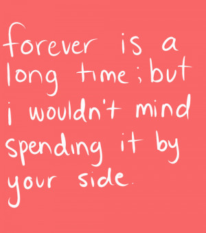 ... ,But I Would't Mind Spending It By Your Side ~ Being In Love Quote
