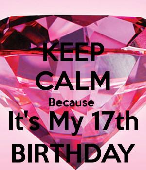 KEEP CALM Because It's My 17th BIRTHDAY