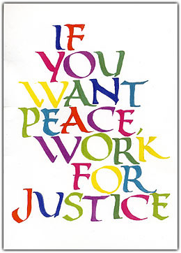 """If you want Peace, work for Justice."""""""