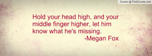 remember keep your head high and your middle finger higher